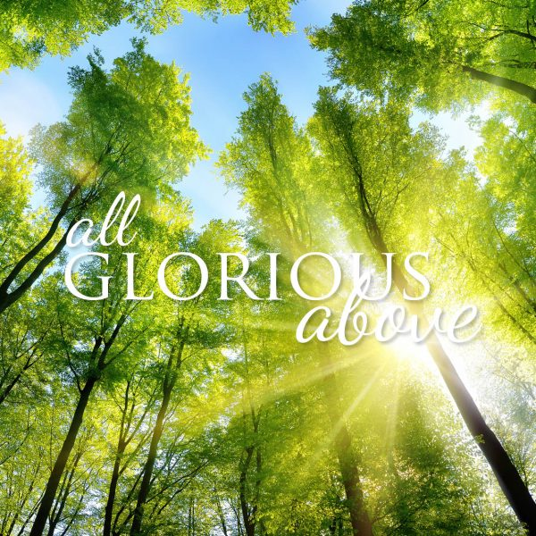 All Glorious Above - 11 August 2021